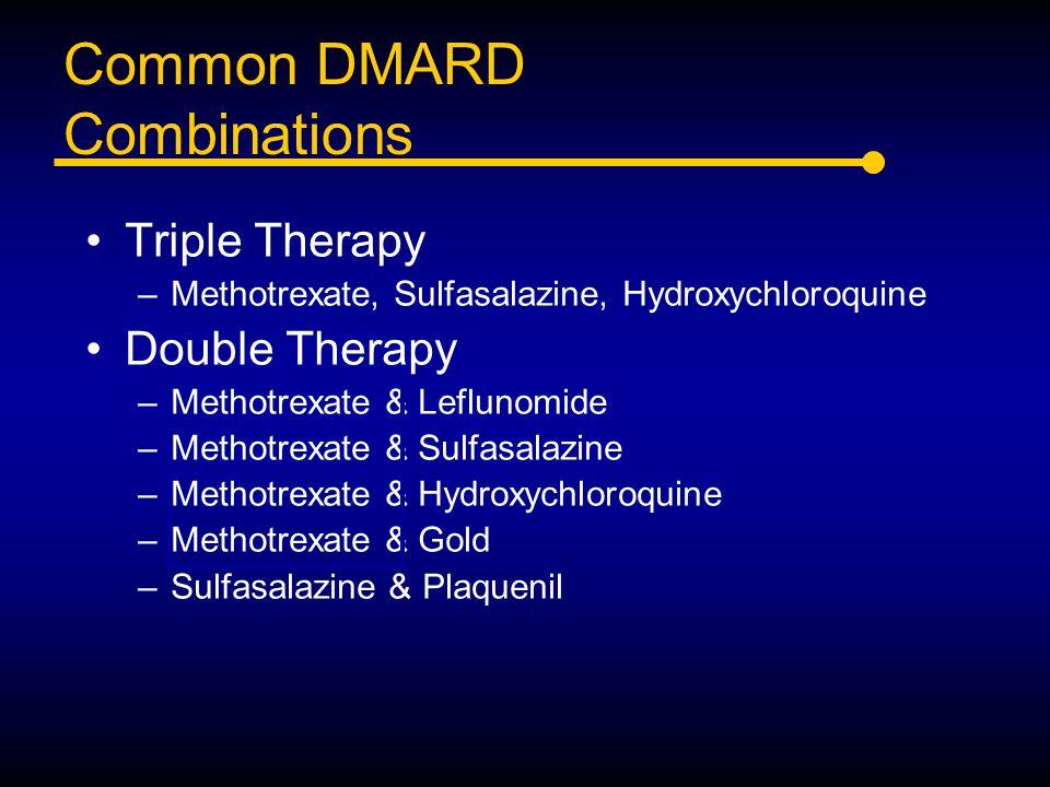 Common DMARD Combinations Triple Therapy –Methotrexate, Sulfasalazine, Hydroxychloroquine Double Therapy –Methotrexate & Leflunomide –Methotrexate & S