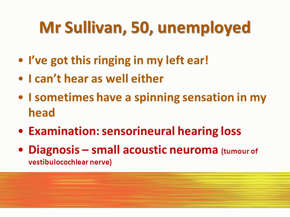 Mr Sullivan, 50, unemployed I've got this ringing in my left ear.
