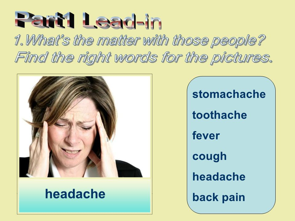 stomachache toothache fever cough headache back pain cough