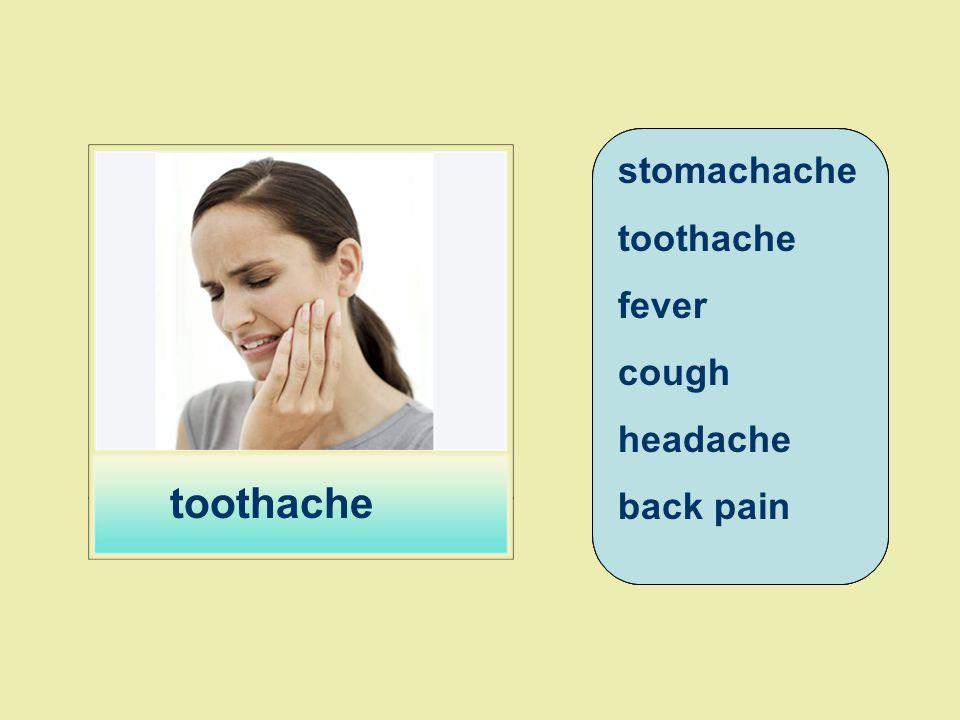 stomachache toothache fever cough headache back pain toothache stomachache toothache fever cough headache back pain stomachache toothache fever cough