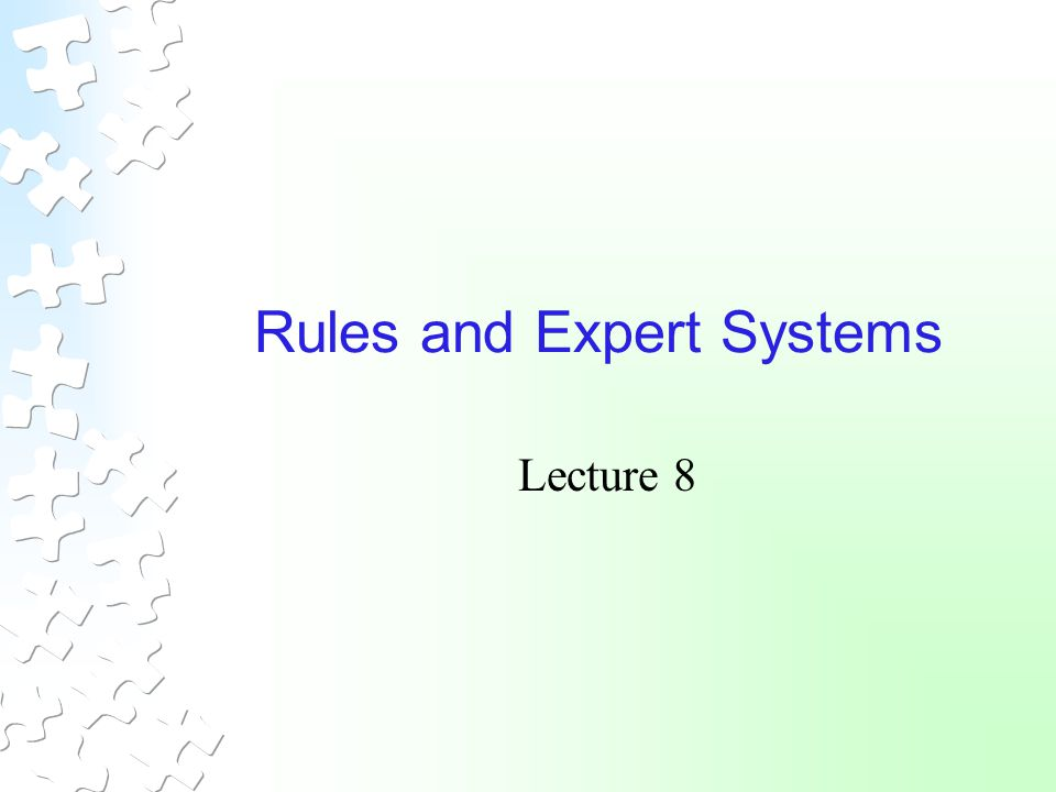 Rules and Expert Systems Lecture 8