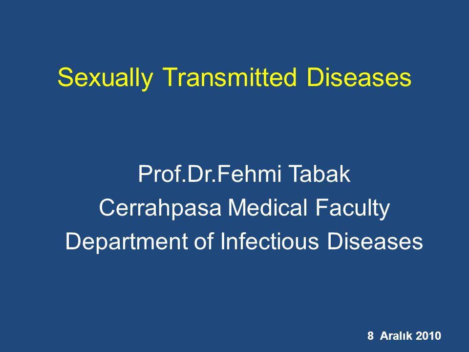 8 Aralık 2010 Sexually Transmitted Diseases Prof.Dr.Fehmi Tabak Cerrahpasa Medical Faculty Department of Infectious Diseases