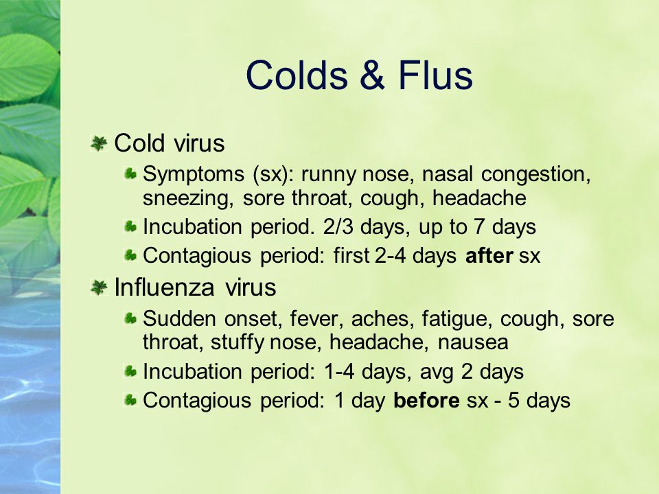 Colds & Flus Cold virus Symptoms (sx): runny nose, nasal congestion, sneezing, sore throat, cough, headache Incubation period.