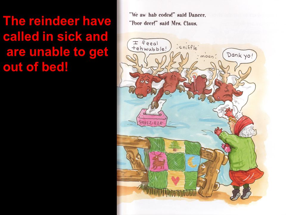 The reindeer have called in sick and are unable to get out of bed!