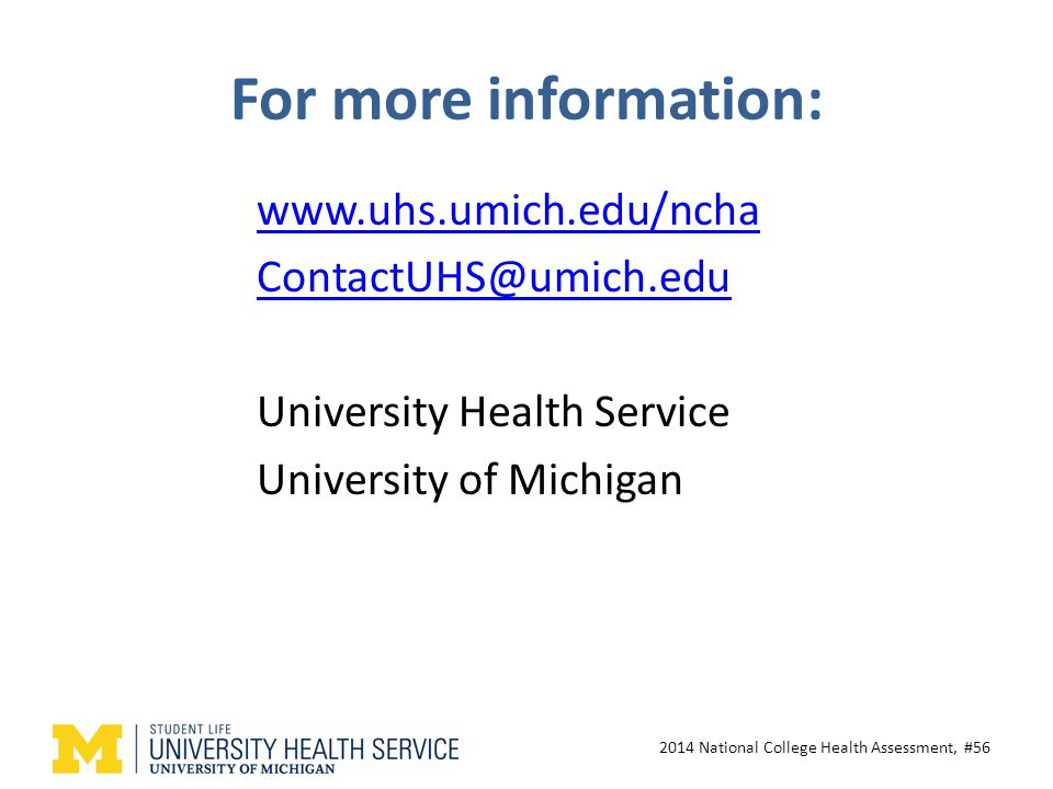 For more information: www.uhs.umich.edu/ncha ContactUHS@umich.edu University Health Service University of Michigan 2014 National College Health Assessment, #56