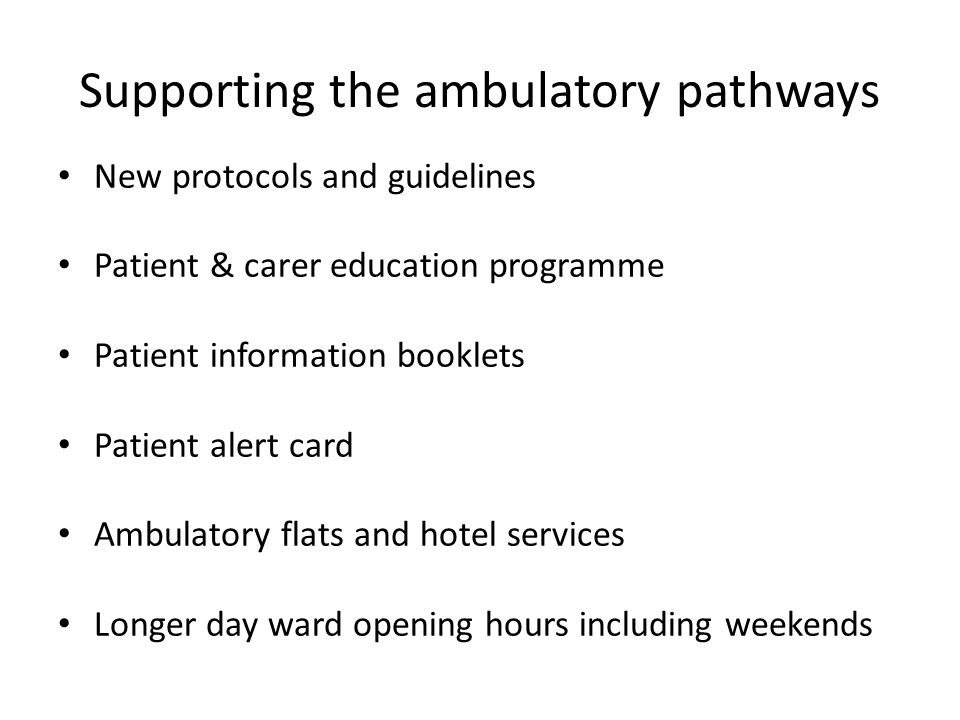 Supporting the ambulatory pathways New protocols and guidelines Patient & carer education programme Patient information booklets Patient alert card Am