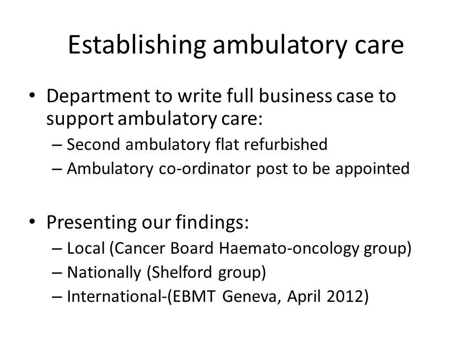 Establishing ambulatory care Department to write full business case to support ambulatory care: – Second ambulatory flat refurbished – Ambulatory co-o