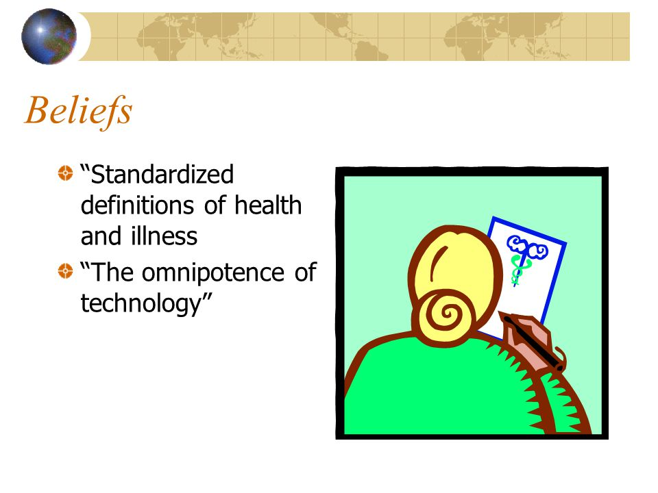 """Beliefs """"Standardized definitions of health and illness """"The omnipotence of technology"""""""