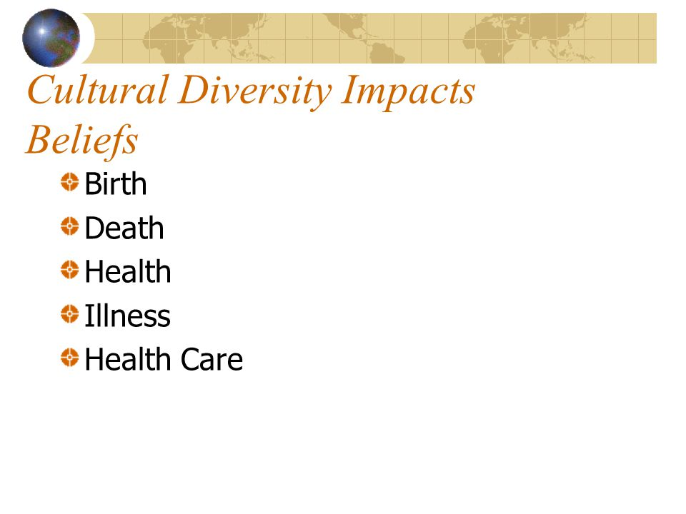 Cultural Diversity Impacts Beliefs Birth Death Health Illness Health Care