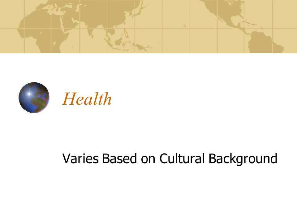 Health Varies Based on Cultural Background