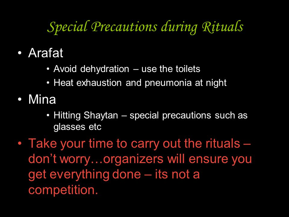 16 Special Precautions during Rituals Arafat Avoid dehydration – use the toilets Heat exhaustion and pneumonia at night Mina Hitting Shaytan – special