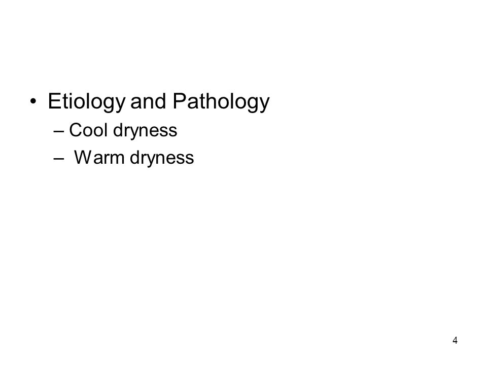 4 Etiology and Pathology –Cool dryness – Warm dryness