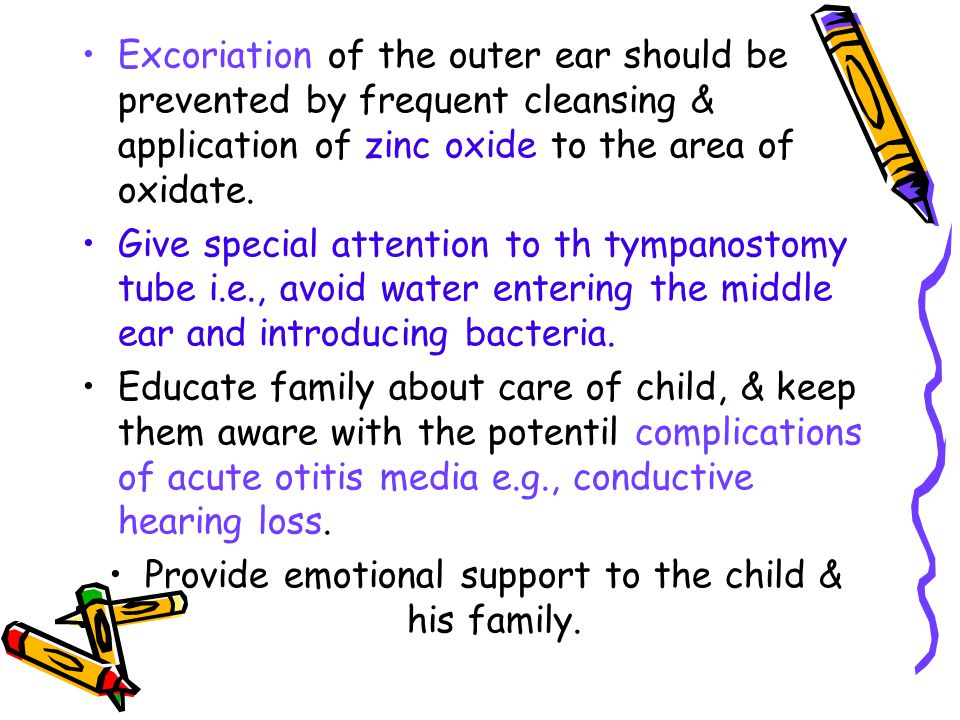 Excoriation of the outer ear should be prevented by frequent cleansing & application of zinc oxide to the area of oxidate.