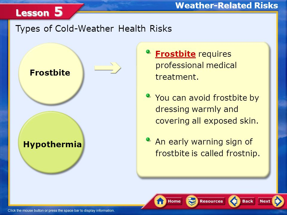 Lesson 5 Cold-Weather Health Risks When participating in cold weather activities: Dress in three layers to keep warm.