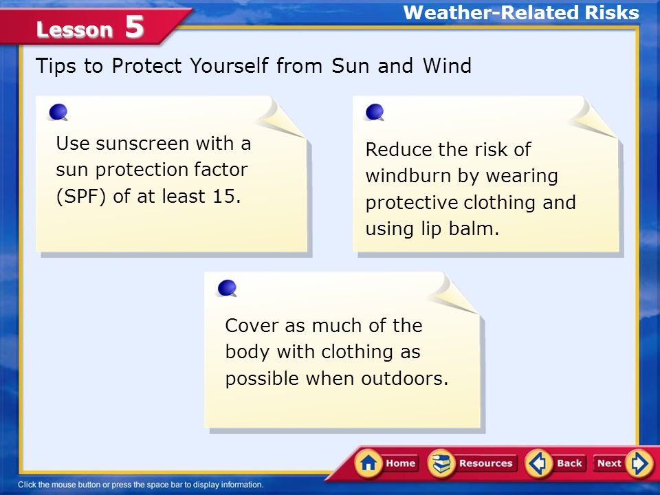 Lesson 5 Windburn occurs when skin is exposed to freezing wind, causing it to become red, tight, and sore to the touch.