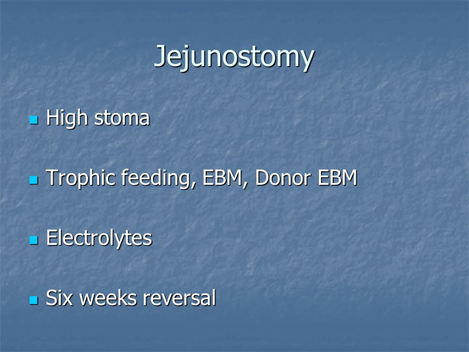 Jejunostomy High stoma High stoma Trophic feeding, EBM, Donor EBM Trophic feeding, EBM, Donor EBM Electrolytes Electrolytes Six weeks reversal Six weeks reversal