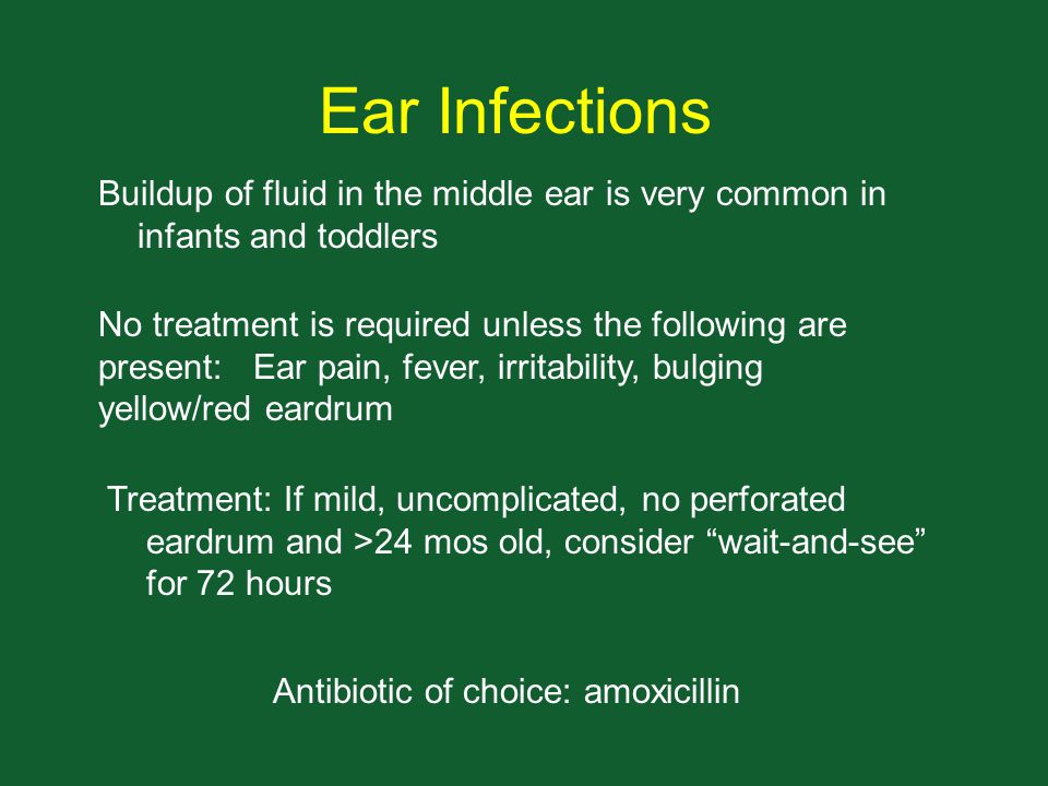 Ear Infections Buildup of fluid in the middle ear is very common in infants and toddlers Treatment: If mild, uncomplicated, no perforated eardrum and