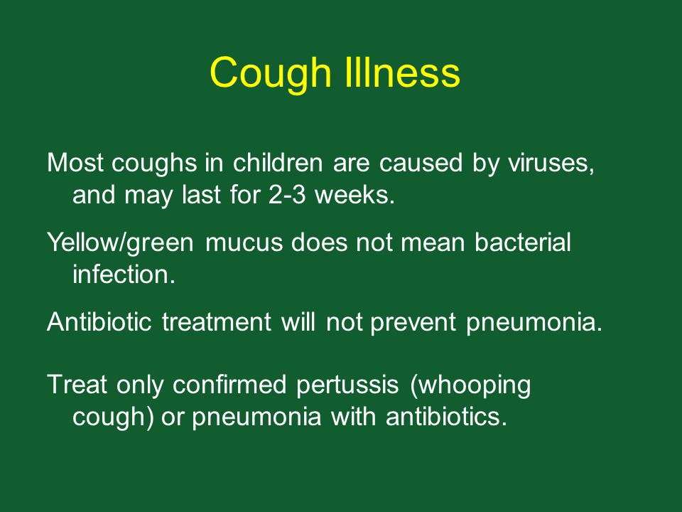 Cough Illness Treat only confirmed pertussis (whooping cough) or pneumonia with antibiotics. Most coughs in children are caused by viruses, and may la