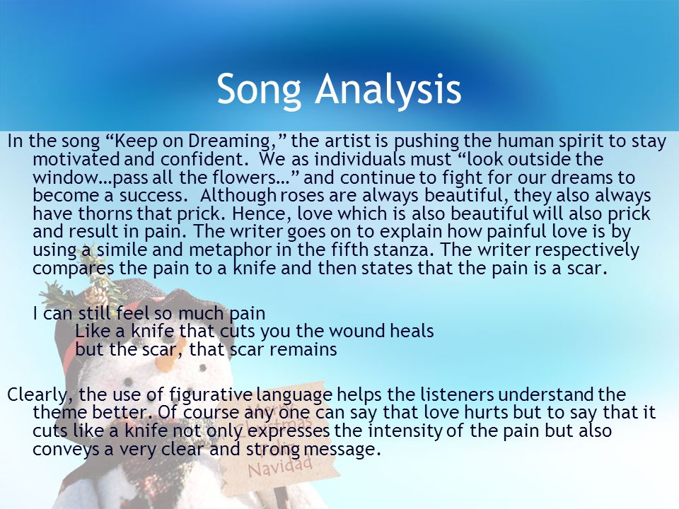 Song Analysis In the song Keep on Dreaming, the artist is pushing the human spirit to stay motivated and confident.