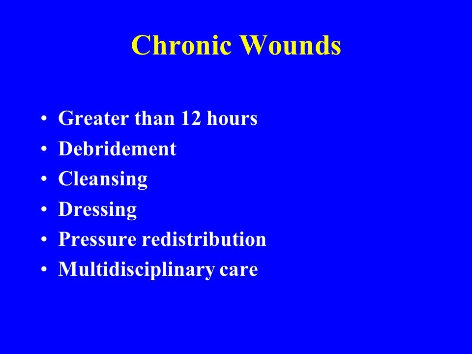 Chronic Wounds Greater than 12 hours Debridement Cleansing Dressing Pressure redistribution Multidisciplinary care