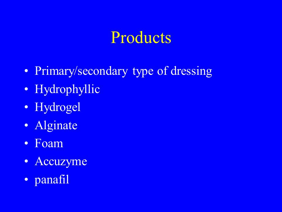 Products Primary/secondary type of dressing Hydrophyllic Hydrogel Alginate Foam Accuzyme panafil