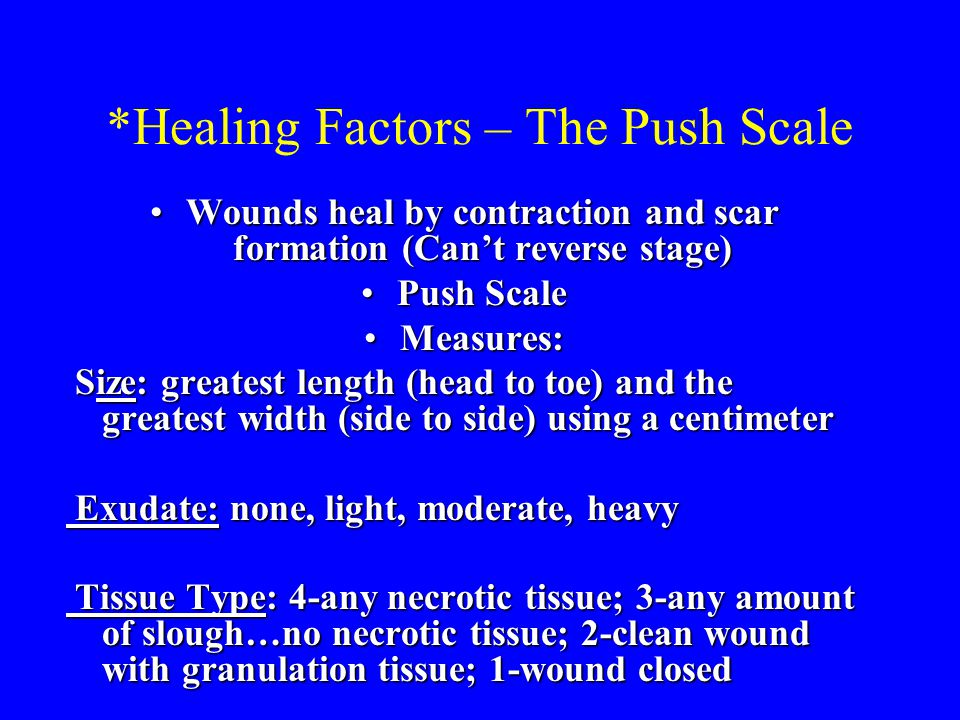 *Healing Factors – The Push Scale Wounds heal by contraction and scar formation (Can't reverse stage)Wounds heal by contraction and scar formation (Ca