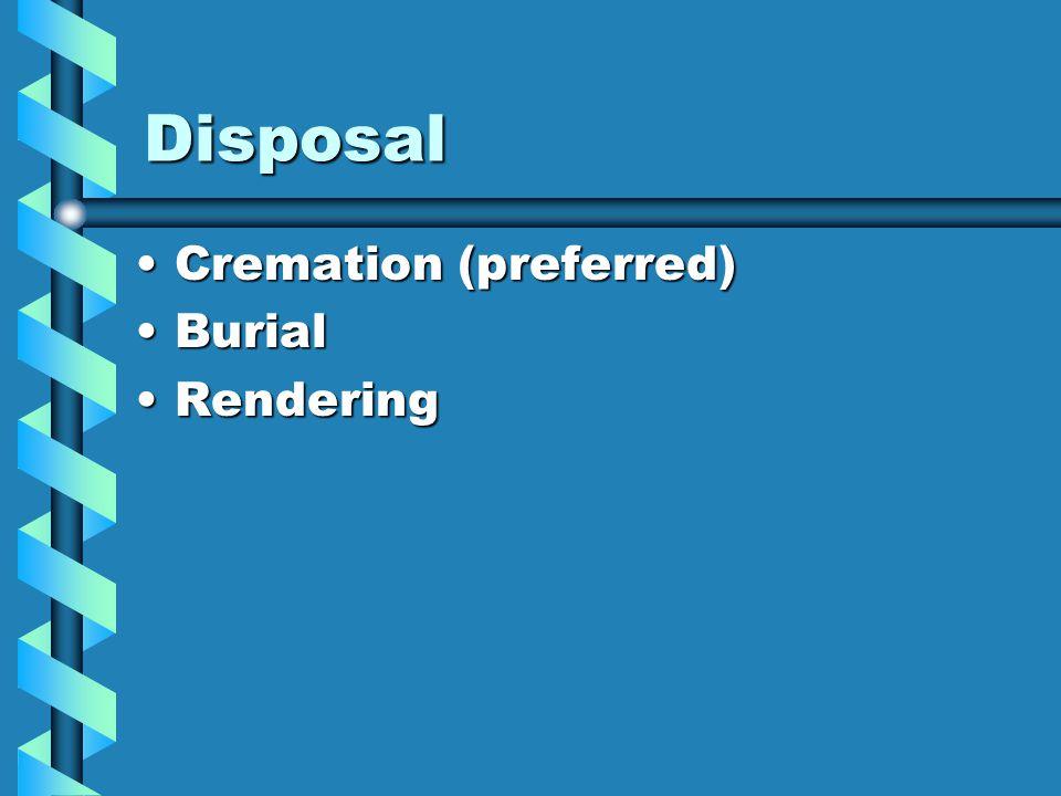 Disposal Cremation (preferred)Cremation (preferred) BurialBurial RenderingRendering