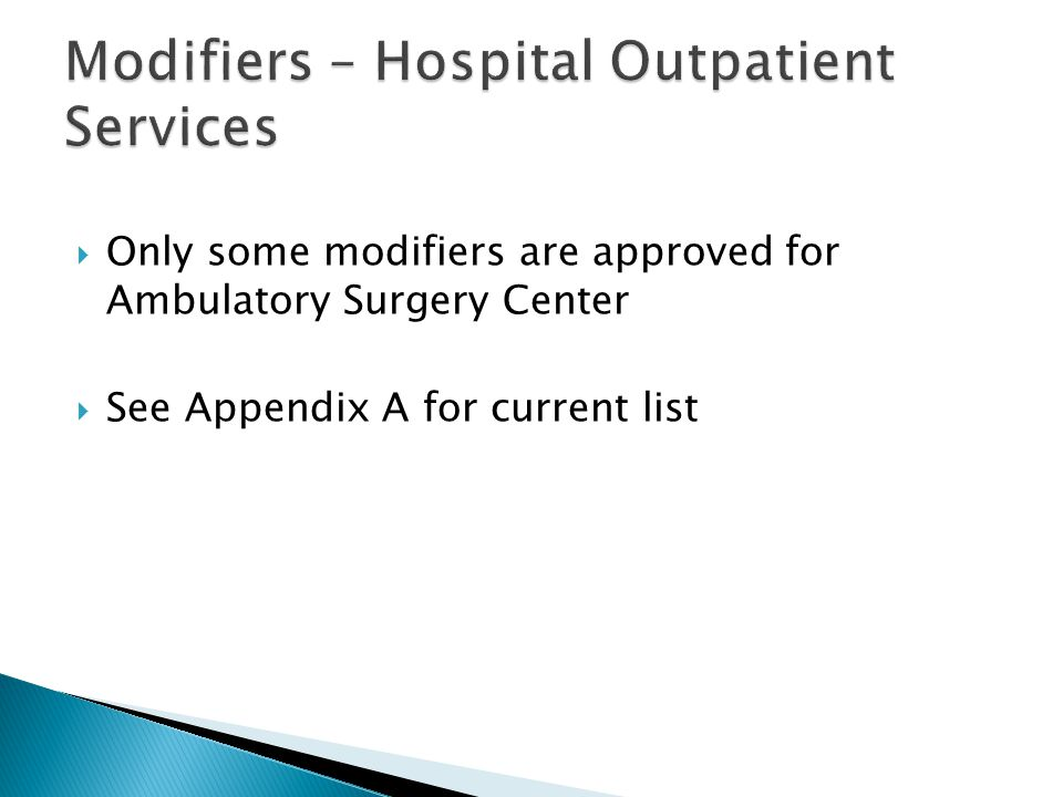  Definition of each modifier is in Appendix A  Quick list is found on inside cover of CPT code book  Currently there are 31 modifiers