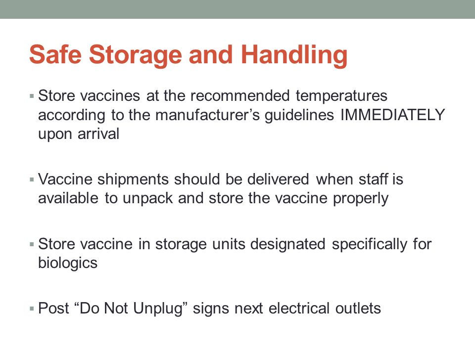 Safe Storage and Handling  Store vaccines at the recommended temperatures according to the manufacturer's guidelines IMMEDIATELY upon arrival  Vacci