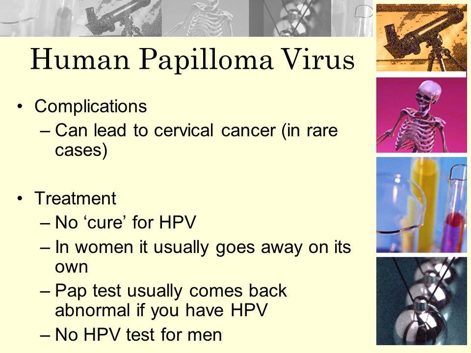 Human Papilloma Virus Contraction –Spread primarily through genital contact Symptoms –Most have no signs or symptoms –Genital warts