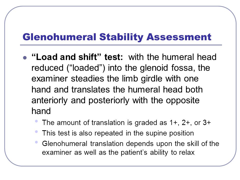 "Glenohumeral Stability Assessment ""Load and shift"" test: with the humeral head reduced (""loaded"") into the glenoid fossa, the examiner steadies the li"