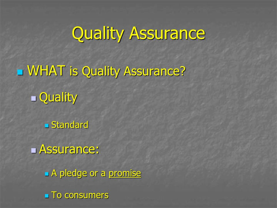 Quality Assurance WHAT is Quality Assurance? WHAT is Quality Assurance? Quality Quality Standard Standard Assurance: Assurance: A pledge or a promise