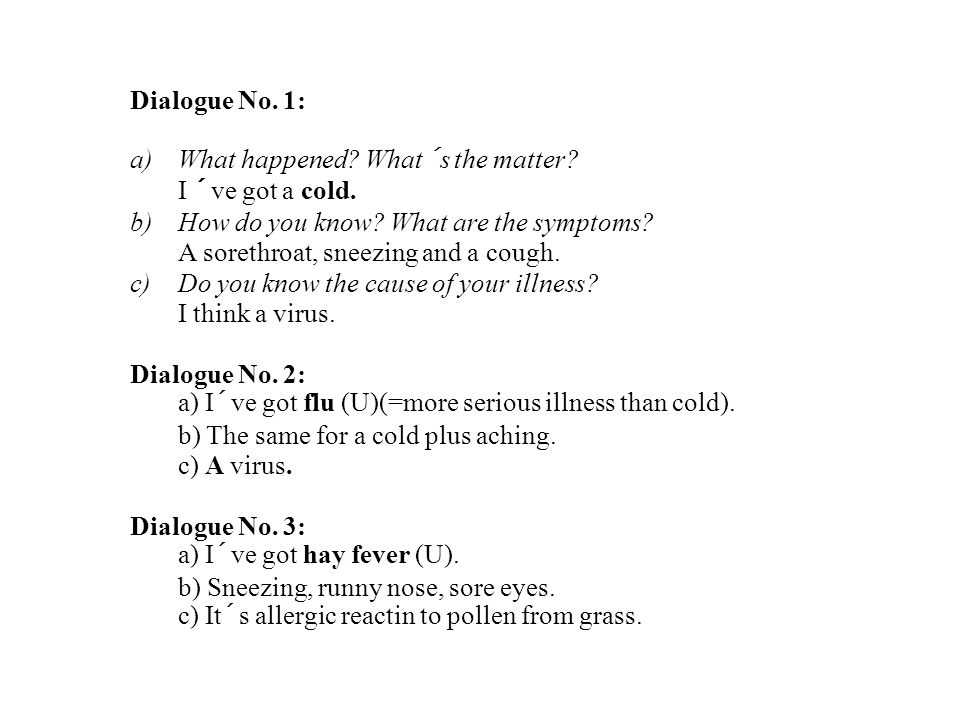 Dialogue No. 1: a)What happened. What´s the matter.