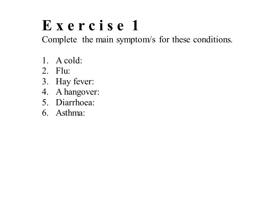 E x e r c i s e 1 Complete the main symptom/s for these conditions.