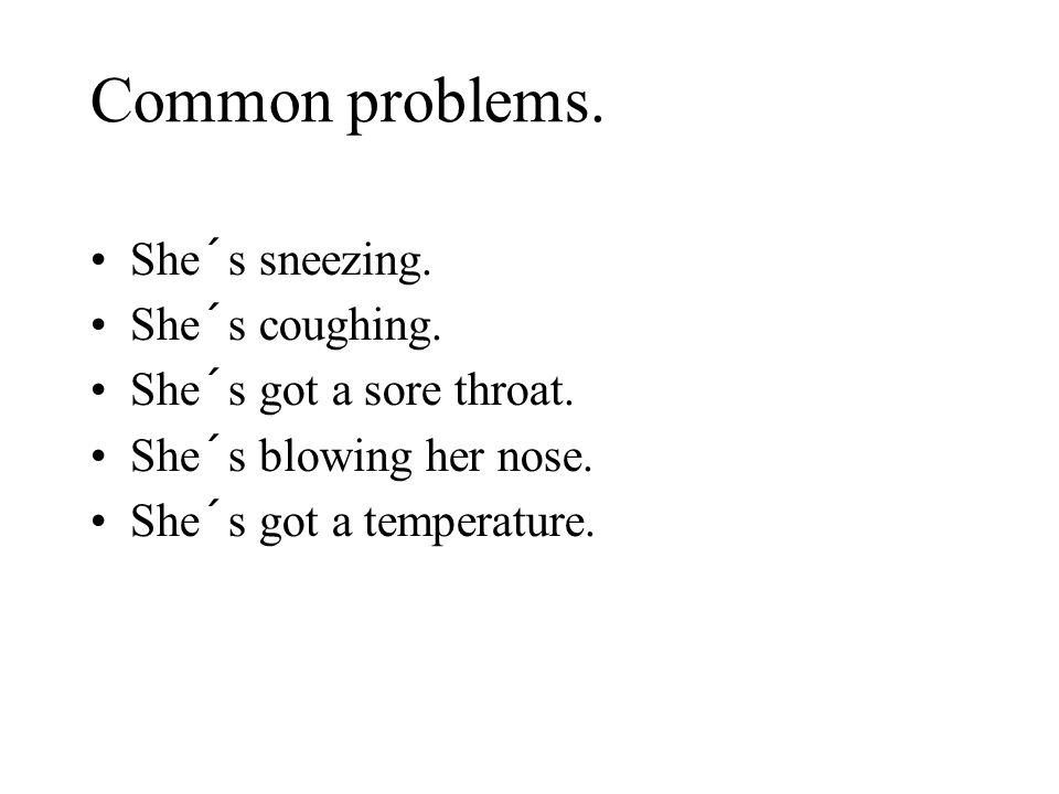 Common problems She is sneezing.