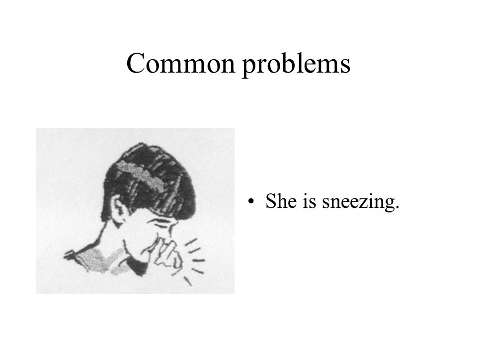 Common problems She´s coughing.