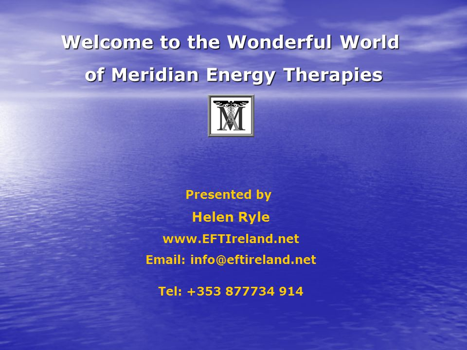 MERIDIAN THERAPIES: EFT, ET, TAT & ECT For the relief of Stress, Trauma, Fears, Phobias, Painful Memories, Grief, Addictions, Children's Issues, Aches & Pains, Muscle Tension, IBS Emotional Freedom Techniques 1-day introductory workshops 2-day Practitioner Trainings Certified by The Association of Meridian Therapies www.EFTIreland.newww.EFTIreland.net Email: info@eftireland.net