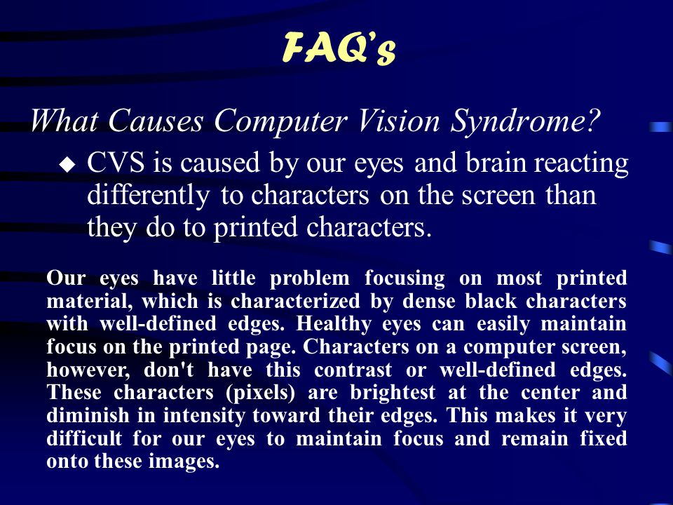 FAQ's What Causes Computer Vision Syndrome.