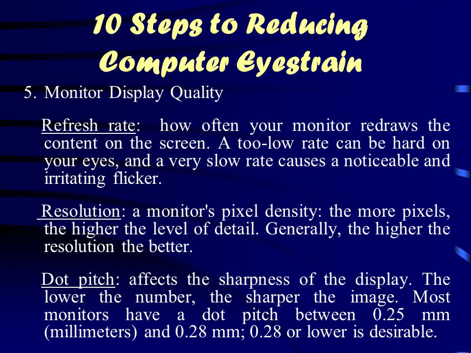 5.Monitor Display Quality Refresh rate: how often your monitor redraws the content on the screen.