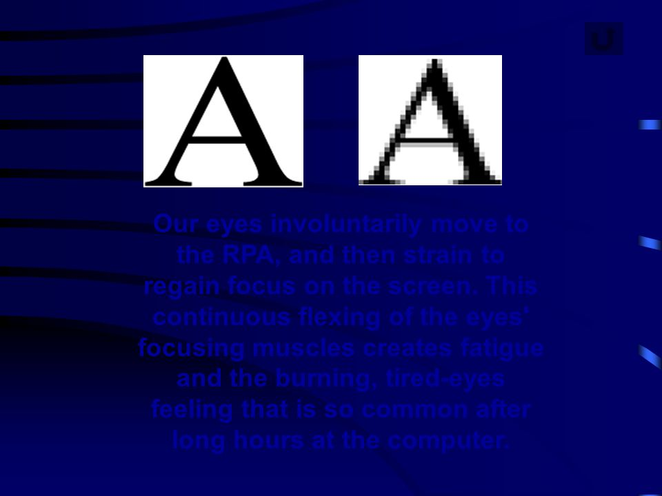 Our eyes involuntarily move to the RPA, and then strain to regain focus on the screen.