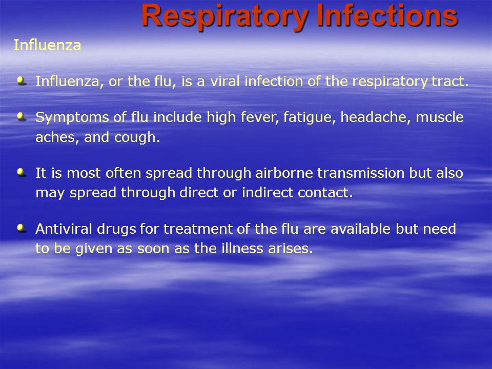 Influenza Respiratory Infections Influenza, or the flu, is a viral infection of the respiratory tract. Symptoms of flu include high fever, fatigue, he