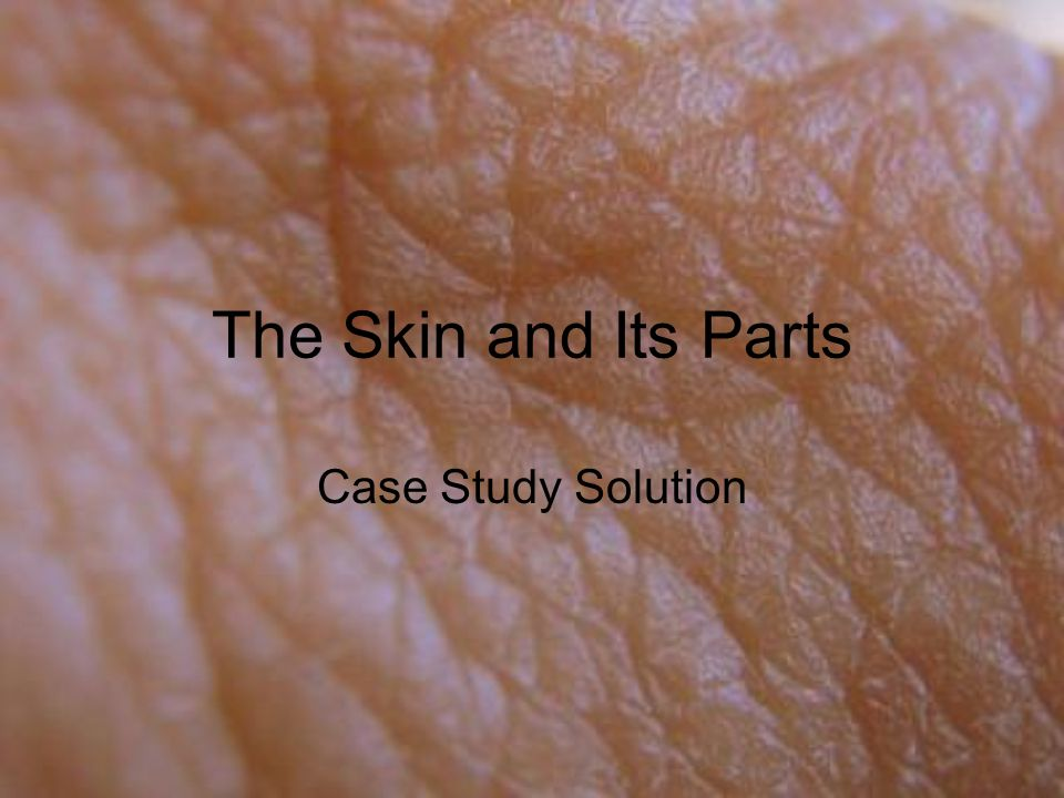 The Skin and Its Parts Case Study Solution
