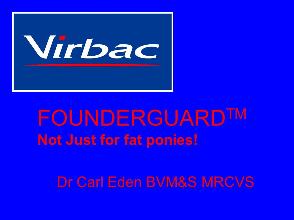 FOUNDERGUARD TM Not Just for fat ponies! Dr Carl Eden BVM&S MRCVS