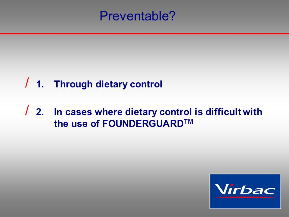 Preventable? / 1. Through dietary control / 2. In cases where dietary control is difficult with the use of FOUNDERGUARD TM