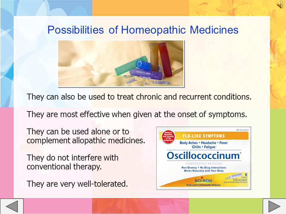 Possibilities of Homeopathic Medicines They can also be used to treat chronic and recurrent conditions.