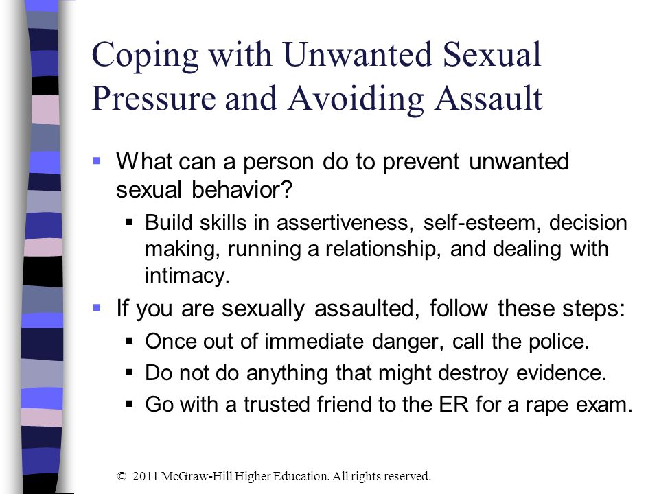Coping with Unwanted Sexual Pressure and Avoiding Assault  What can a person do to prevent unwanted sexual behavior?  Build skills in assertiveness,