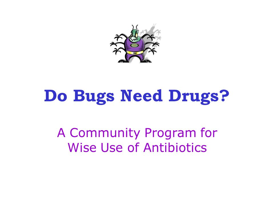 Do Bugs Need Drugs? A Community Program for Wise Use of Antibiotics