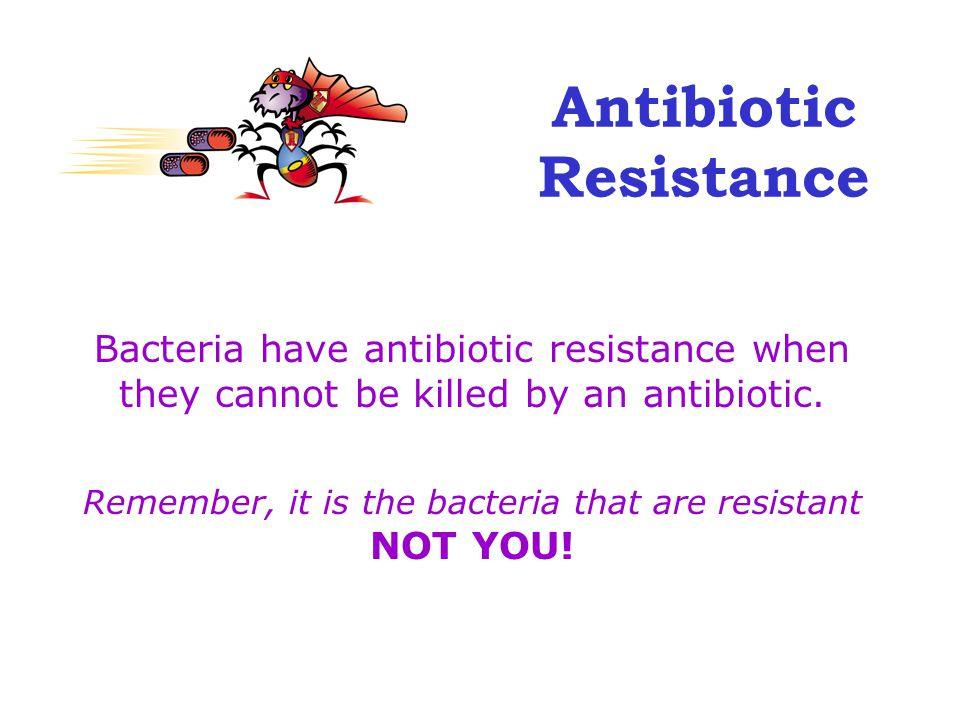 Antibiotic Resistance Bacteria have antibiotic resistance when they cannot be killed by an antibiotic.