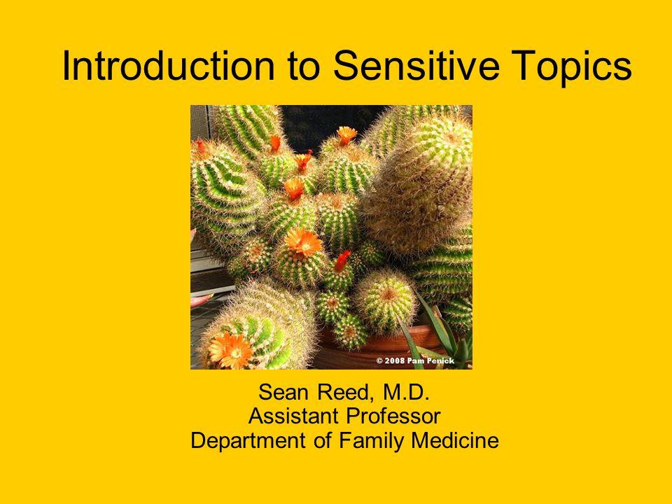 Introduction to Sensitive Topics Sean Reed, M.D. Assistant Professor Department of Family Medicine
