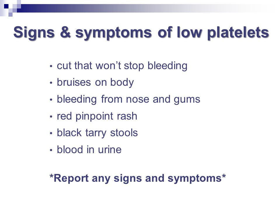 Signs & symptoms of low platelets cut that won't stop bleeding bruises on body bleeding from nose and gums red pinpoint rash black tarry stools blood